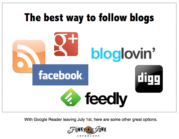 The best way to follow blogs - but don't delay! Move your Google Reader subscriptions over NOW, before July 1st! via Funky Junk Interiors