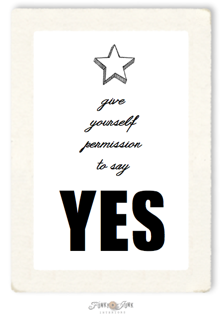 Give yourself permission to say YES via https://www.funkyjunkinteriors.net/