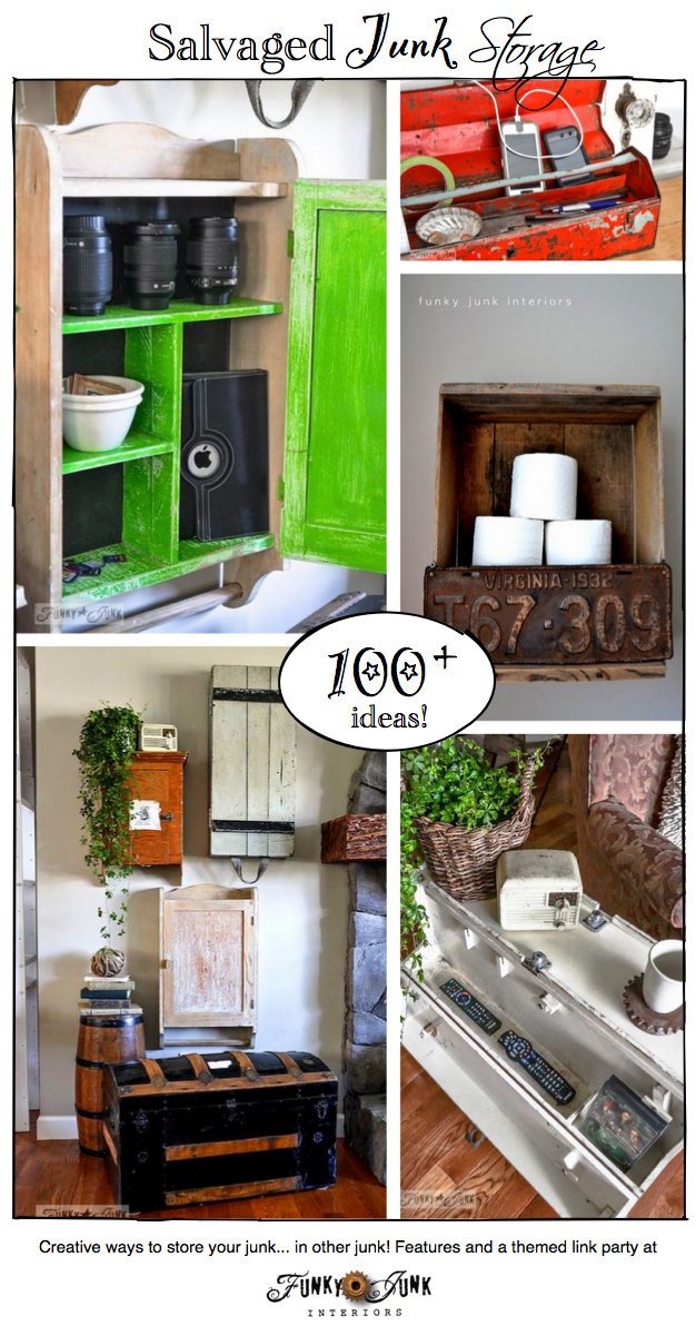 100+ Salvaged Junk Storage ideas... store your bad junk in good junk you already have! Features and a link party at https://www.funkyjunkinteriors.net/