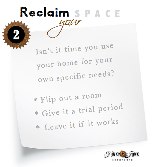 Isn't it time you use your home for your own specific needs? Change it up! Part of Reclaim Your Space, a series on gaining the home you need again. via http://www.funkyjunkinteriors.net/