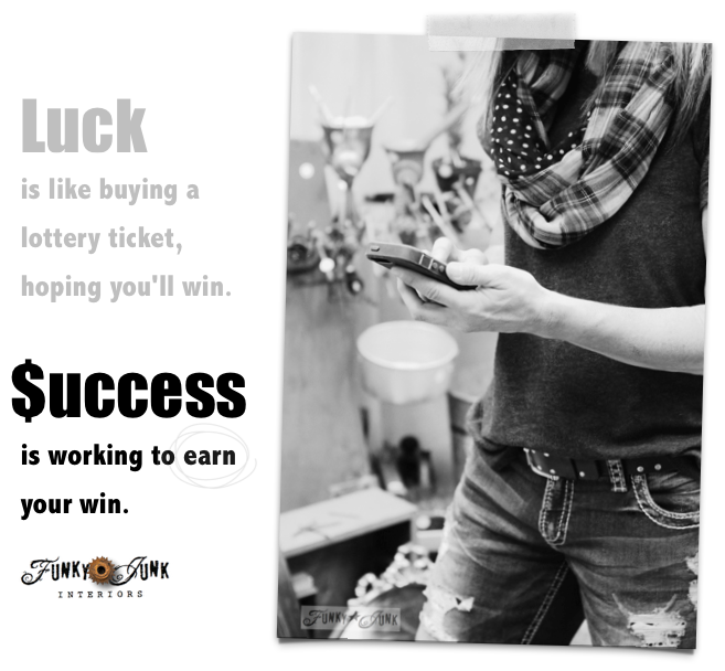 Luck is like buying a lottery ticket, hoping you'll win. Success is working to earn your win. / Part of Don't be jealous, just get busy! funkyjunkinteriors.net