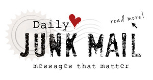 Daily Junk Mail : Messages That Matter - click to read them all here! funkyjunkinteriors.net