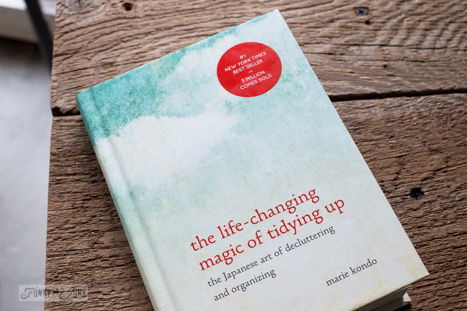 The life-changing magic of tidying up, by Marie Kondo. Love this book! It WORKS! funkyjunkinteriors.net