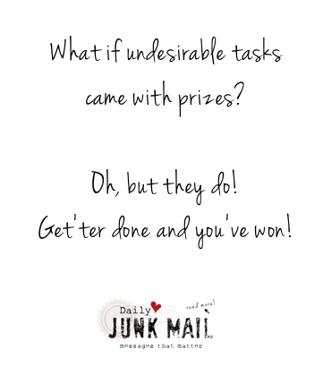 What if undesirable tasks came with prizes? An inspiring story and quote on the HUGE rewards we recieve when we work on our to do lists / funkyjunkinteriors.net