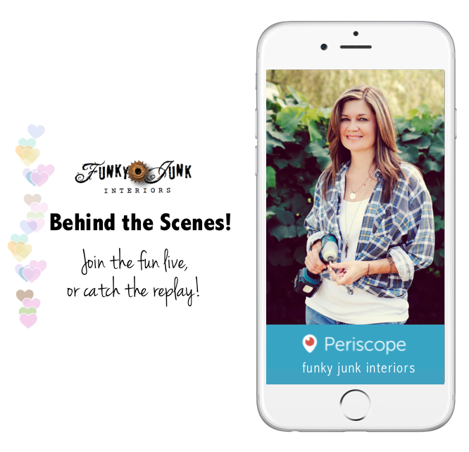 Funky Junk Interiors on Periscope - live broadcasts behind the scenes / funkyjunkinteriors.net