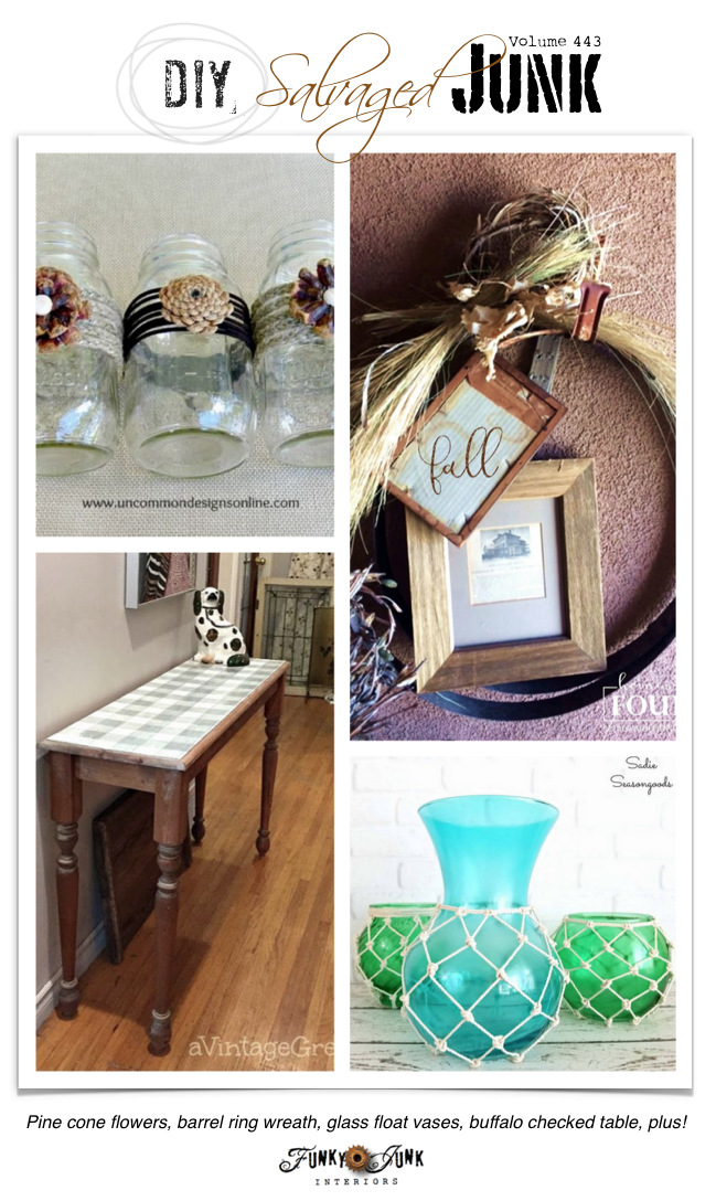 DIY Salvaged Junk Projects 443 - Pine cone flowers, barrel ring wreath, glass float vases, buffalo checked table, plus! Features and NEW projects!