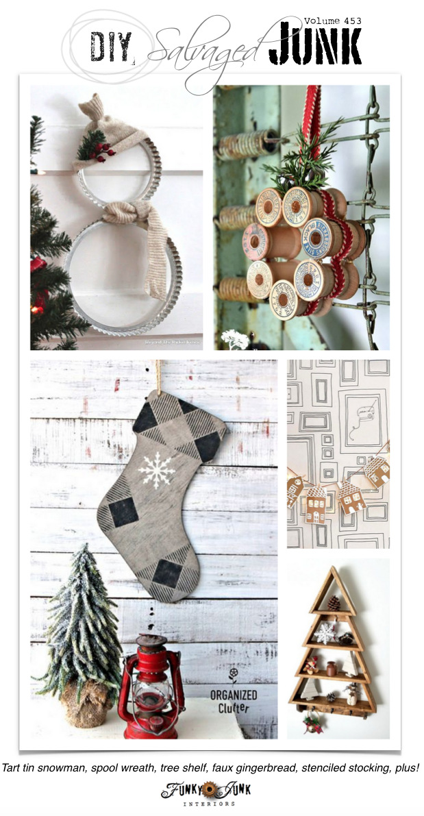 DIY Salvaged Junk Projects 453 - Tart tin snowman, spool wreath, tree shelf, faux gingerbread, stenciled stocking, plus! Features and NEW up-cycled projects!
