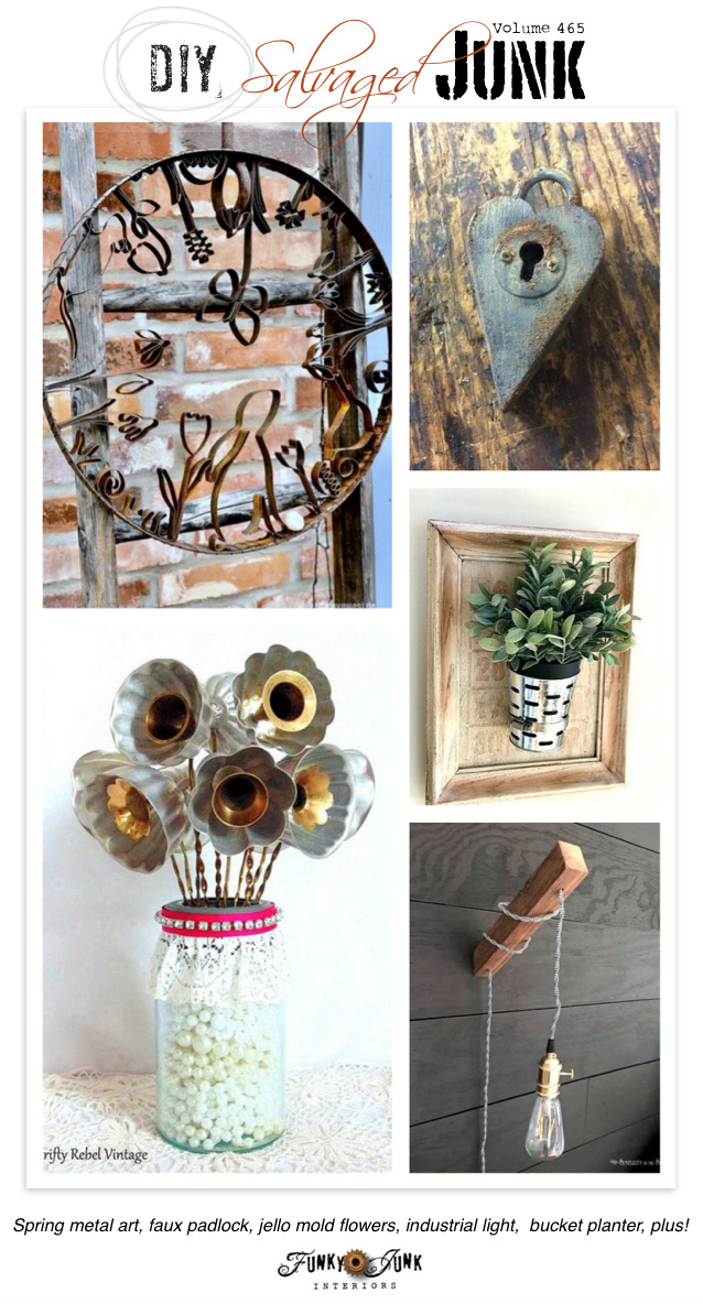 DIY Salvaged Junk Projects 466 - upcycled style! Spring metal art, faux padlock, jello mold flowers, industrial light, bucket planter, plus!