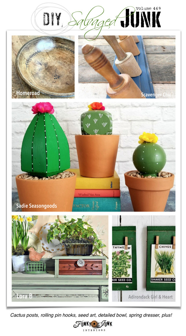 DIY Salvaged Junk Projects 469 - Cactus posts, rolling pin hooks, seed art, detailed bowl, spring dresser, plus! Features and new up-cycled projects!