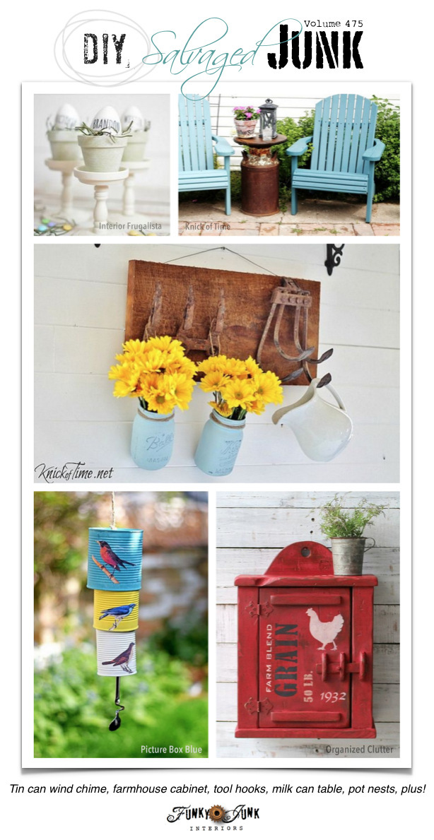 DIY Salvaged Junk Projects 475 - Tin can wind chime, farmhouse cabinet, tool hooks, milk can table, pot nests, plus! Features and new up-cycled projects.