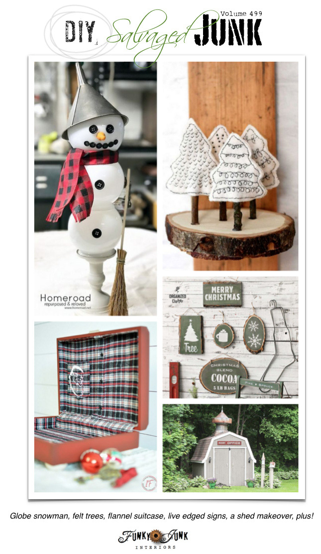 DIY Salvaged Junk Projects 499 - Globe snowman, felt trees, flannel suitcase, live edged signs, a shed makeover, plus! Features and an up-cycled link party. Join in!