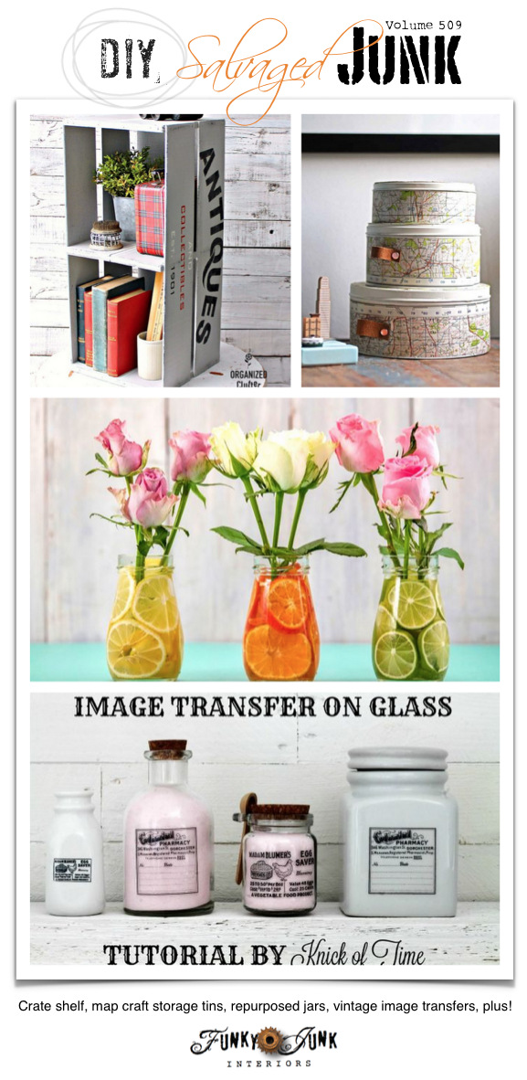 DIY Salvaged Junk Projects 509 - Crate shelf, map craft storage tins, repurposed jars, vintage image transfers, plus! Features and an up-cycled projects link party. Join in!