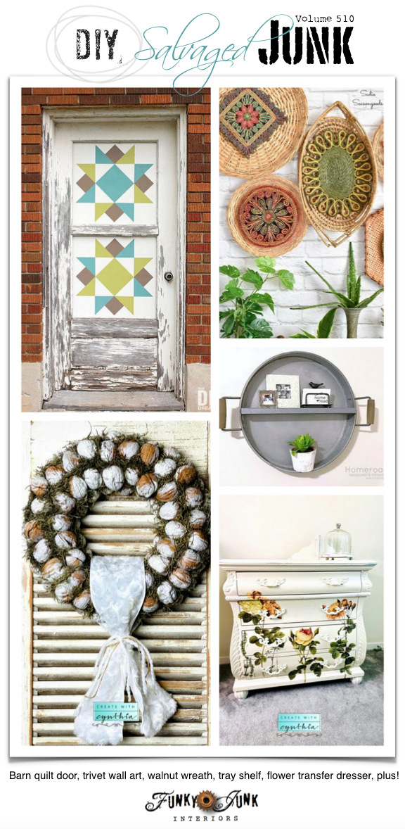 DIY Salvaged Junk Projects 510 - Barn quilt door, trivet wall art, walnut wreath, tray shelf, flower transfer dresser, plus! Features and an up-cycled link party. Join in!