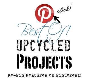 Visit and re-pin the Best Of New Upcycled Projects to Make HERE and on Pinterest!