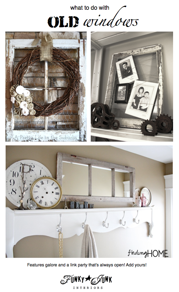 217+ ideas on what to do with OLD WINDOWS / fabulous features and a link party via FunkyJunkInteriors.net